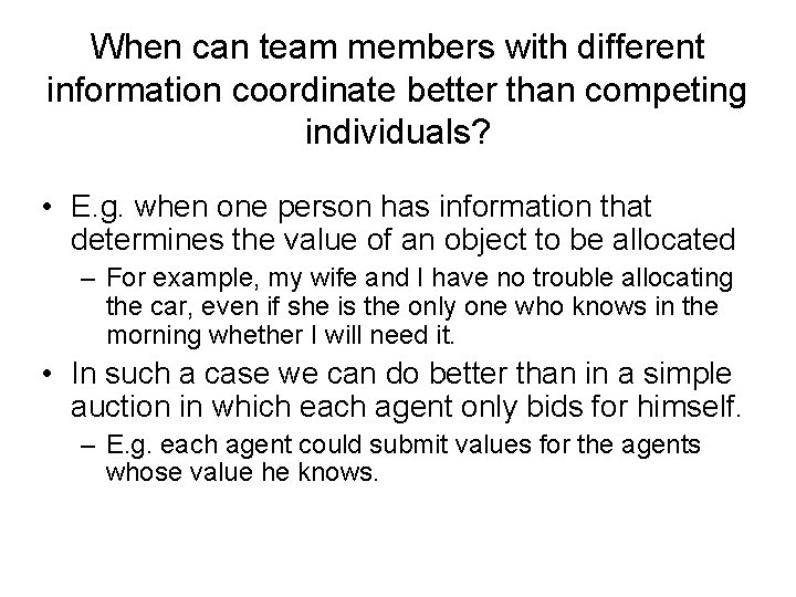 When can team members with different information coordinate better than competing individuals? • E.