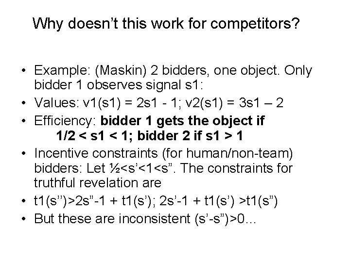 Why doesn't this work for competitors? • Example: (Maskin) 2 bidders, one object. Only