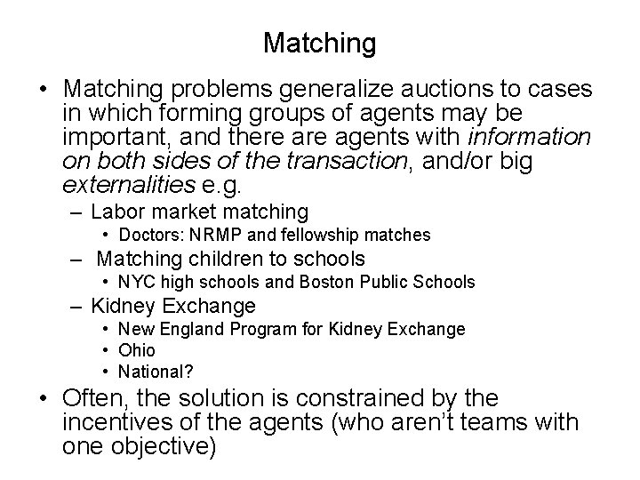 Matching • Matching problems generalize auctions to cases in which forming groups of agents