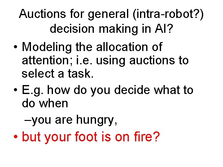 Auctions for general (intra-robot? ) decision making in AI? • Modeling the allocation of