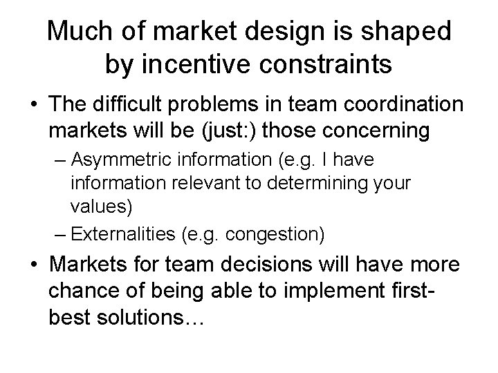 Much of market design is shaped by incentive constraints • The difficult problems in