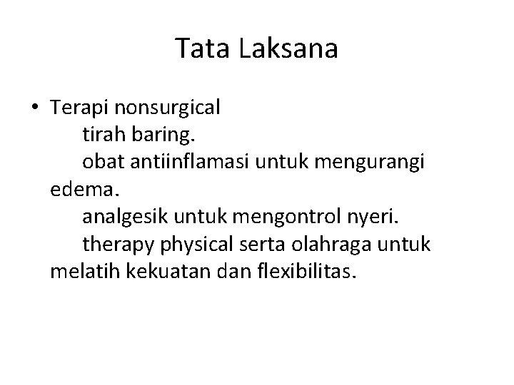 Tata Laksana • Terapi nonsurgical tirah baring. obat antiinflamasi untuk mengurangi edema. analgesik untuk