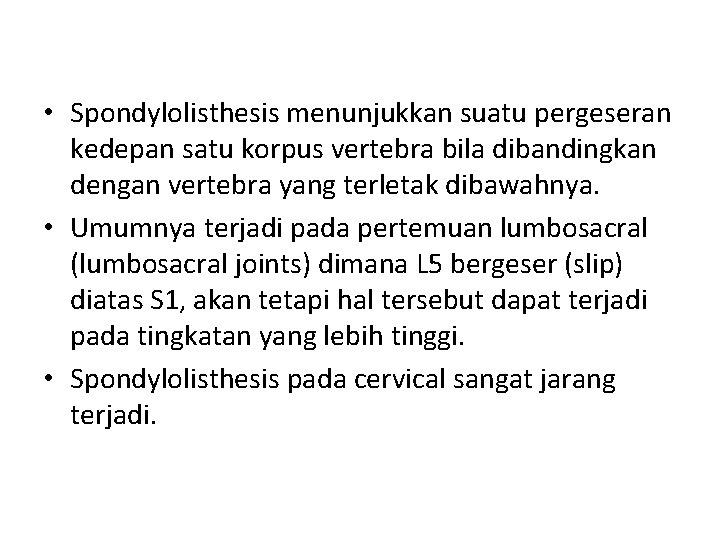 • Spondylolisthesis menunjukkan suatu pergeseran kedepan satu korpus vertebra bila dibandingkan dengan vertebra