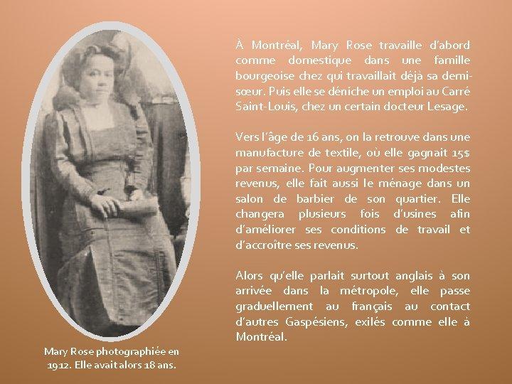 À Montréal, Mary Rose travaille d'abord comme domestique dans une famille bourgeoise chez qui