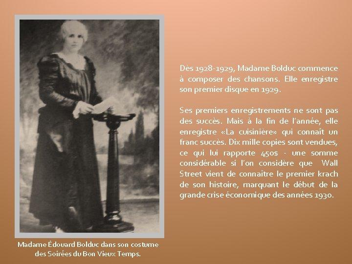 Dès 1928 -1929, Madame Bolduc commence à composer des chansons. Elle enregistre son premier