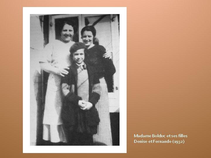 Madame Bolduc et ses filles Denise et Fernande (1932)