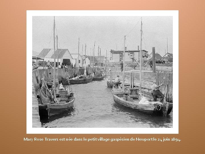 Mary Rose Travers est née dans le petit village gaspésien de Newport le 24