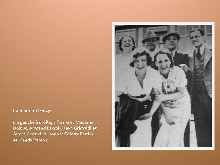 La tournée de 1936. De gauche à droite, à l'arrière : Madame Bolduc, Armand