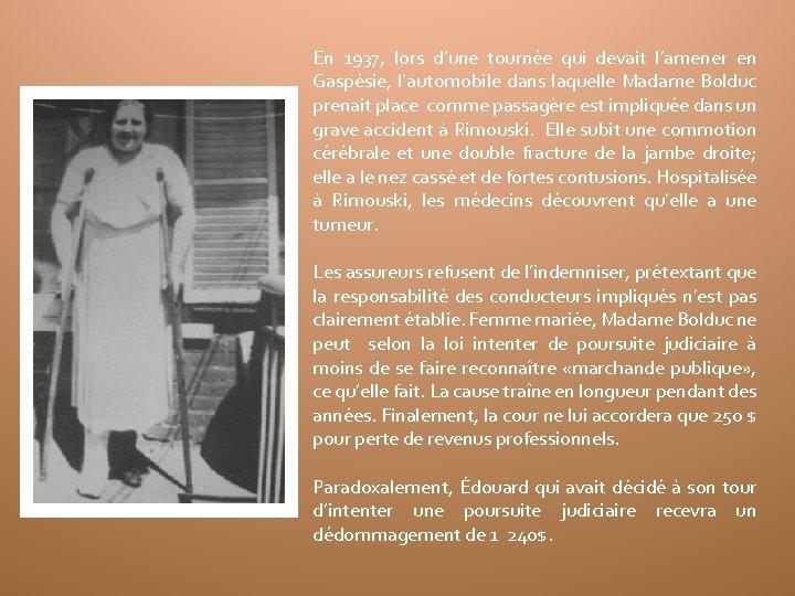 En 1937, lors d'une tournée qui devait l'amener en Gaspésie, l'automobile dans laquelle Madame