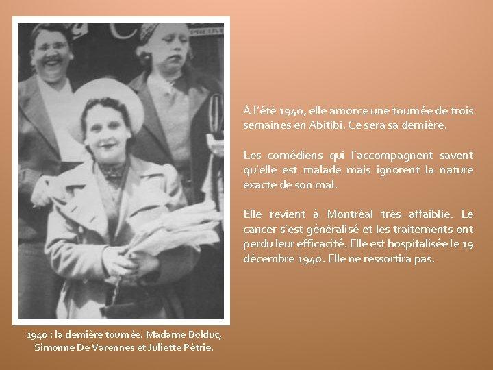 À l'été 1940, elle amorce une tournée de trois semaines en Abitibi. Ce sera