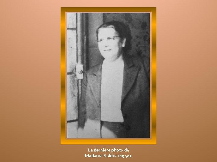 La dernière photo de Madame Bolduc (1940).