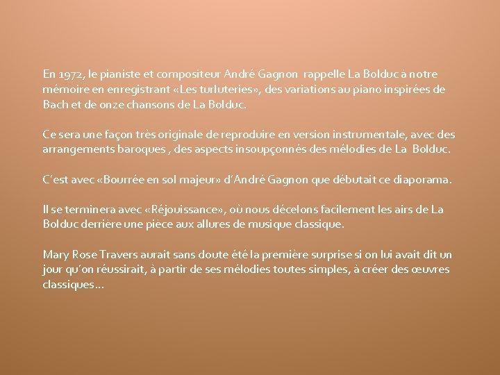 En 1972, le pianiste et compositeur André Gagnon rappelle La Bolduc à notre mémoire