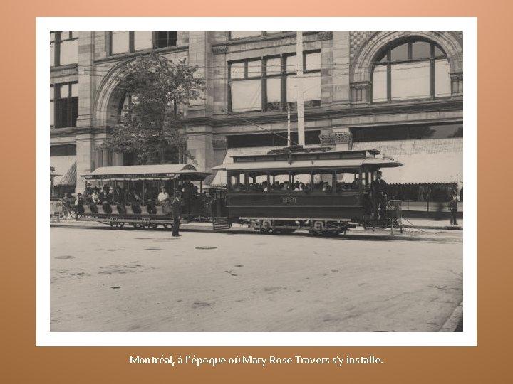 Montréal, à l'époque où Mary Rose Travers s'y installe.