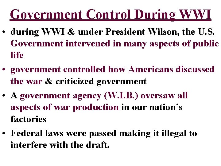 Government Control During WWI • during WWI & under President Wilson, the U. S.
