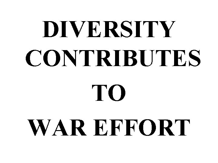 DIVERSITY CONTRIBUTES TO WAR EFFORT