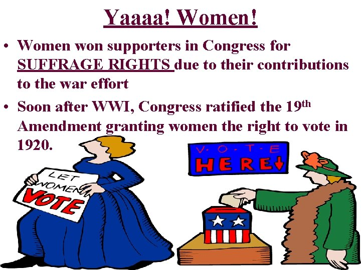 Yaaaa! Women! • Women won supporters in Congress for SUFFRAGE RIGHTS due to their