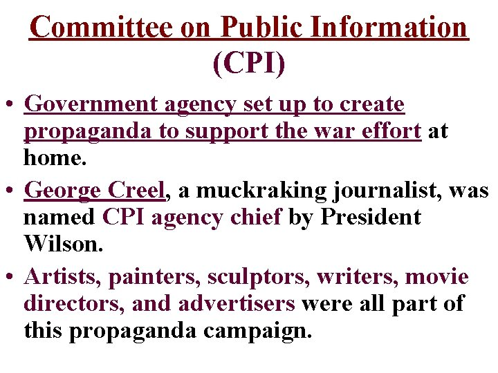 Committee on Public Information (CPI) • Government agency set up to create propaganda to