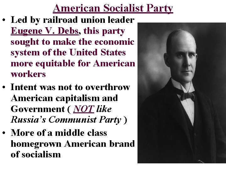 American Socialist Party • Led by railroad union leader Eugene V. Debs, this party
