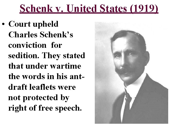 Schenk v. United States (1919) • Court upheld Charles Schenk's conviction for sedition. They