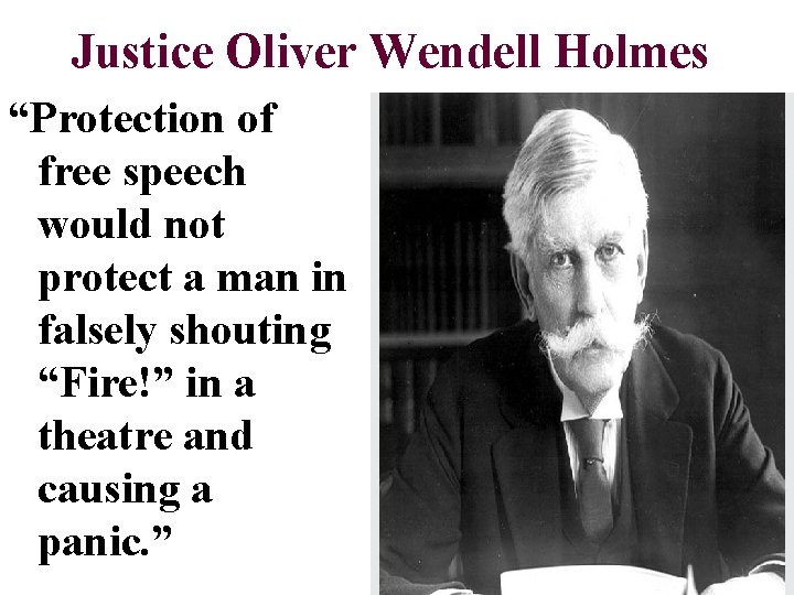 """Justice Oliver Wendell Holmes """"Protection of free speech would not protect a man in"""