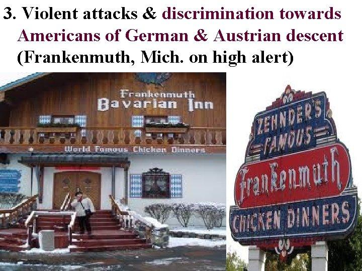 3. Violent attacks & discrimination towards Americans of German & Austrian descent (Frankenmuth, Mich.