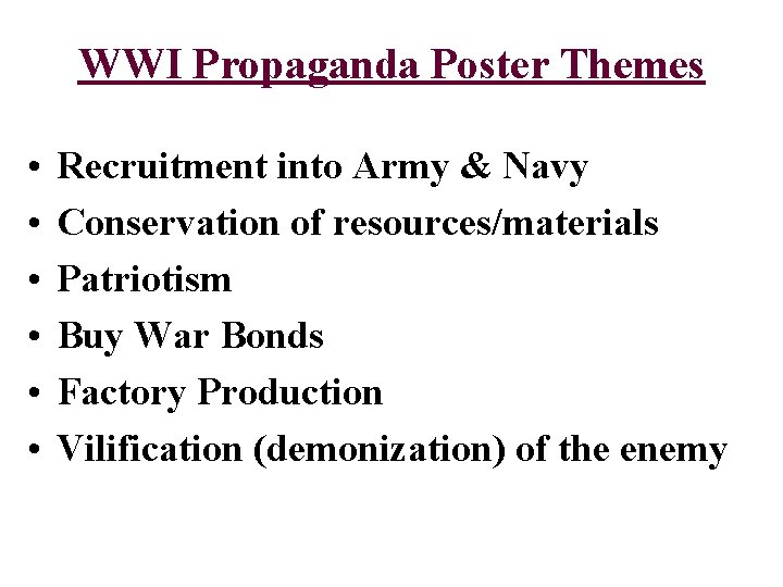 WWI Propaganda Poster Themes • • • Recruitment into Army & Navy Conservation of