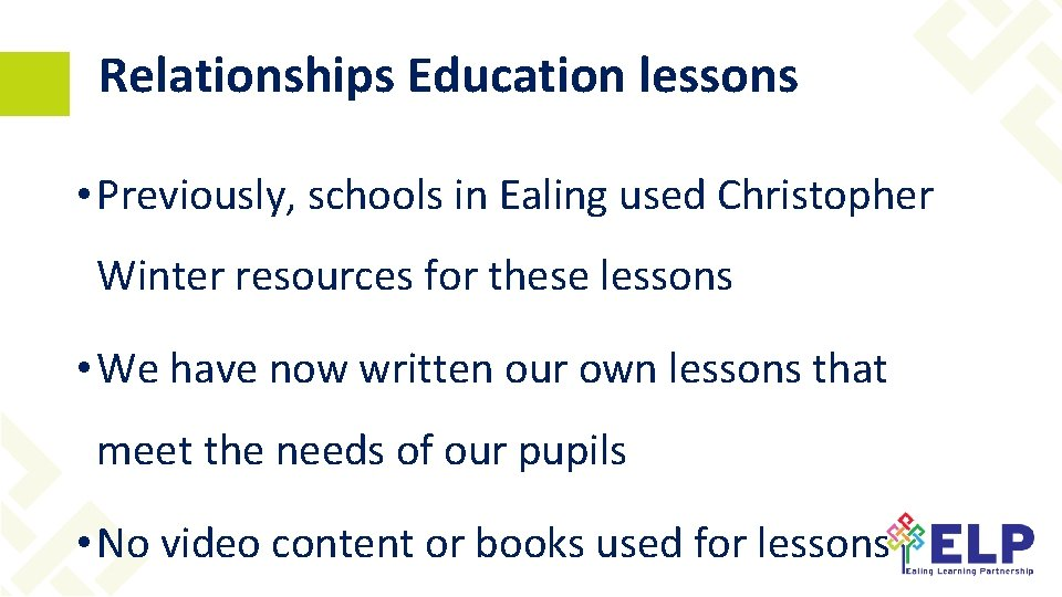 Relationships Education lessons • Previously, schools in Ealing used Christopher Winter resources for these