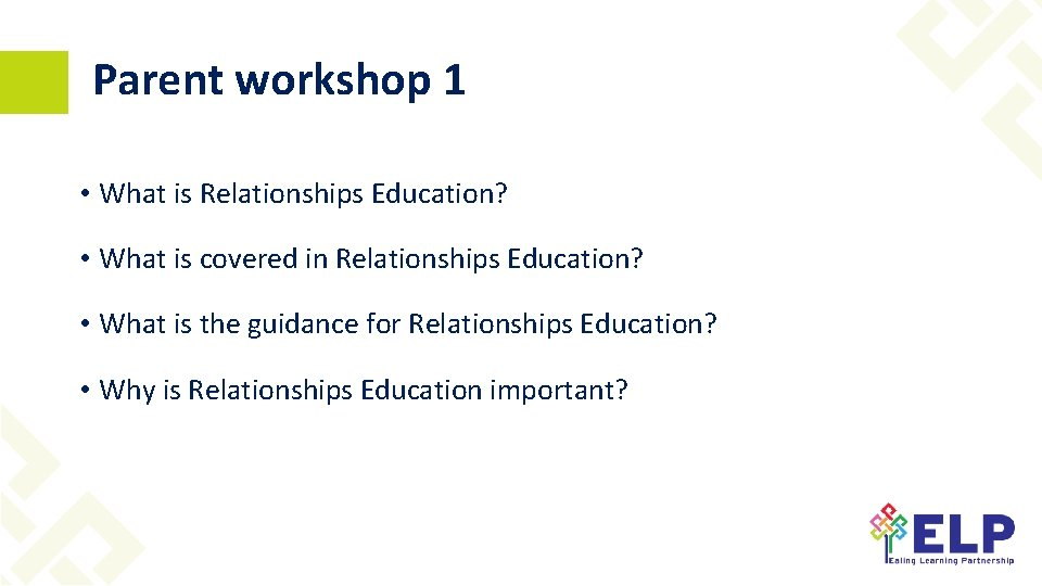Parent workshop 1 • What is Relationships Education? • What is covered in Relationships