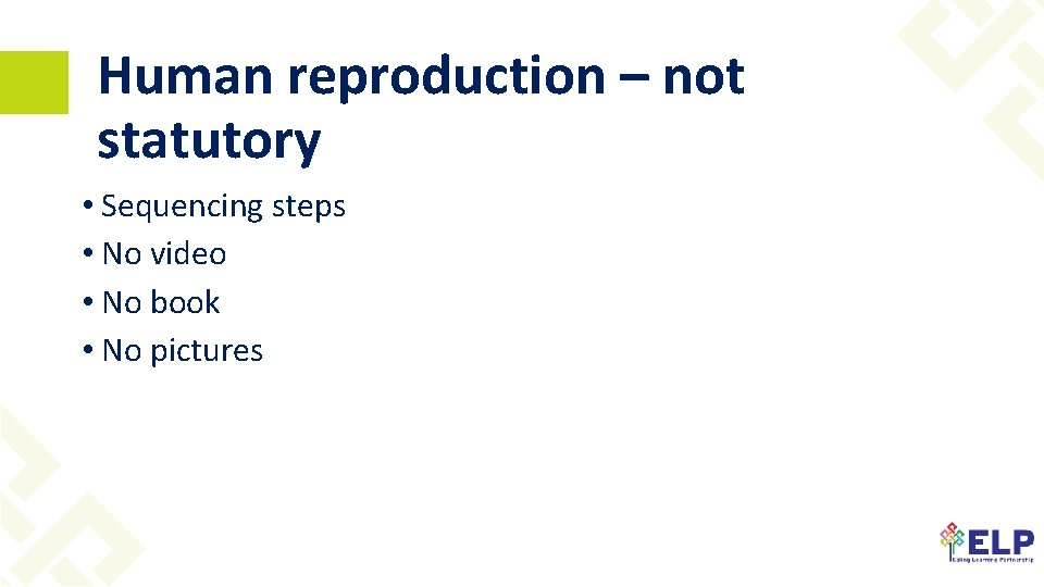 Human reproduction – not statutory • Sequencing steps • No video • No book