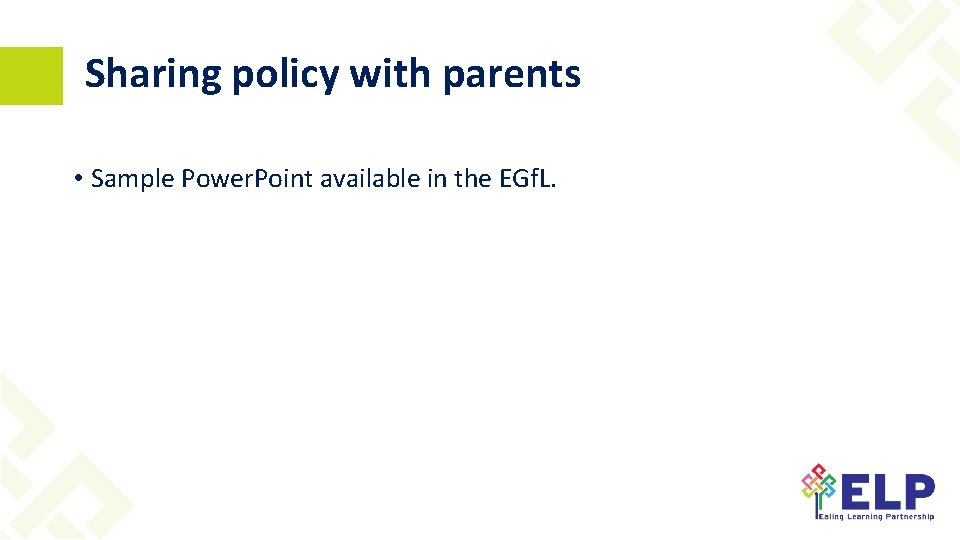 Sharing policy with parents • Sample Power. Point available in the EGf. L.