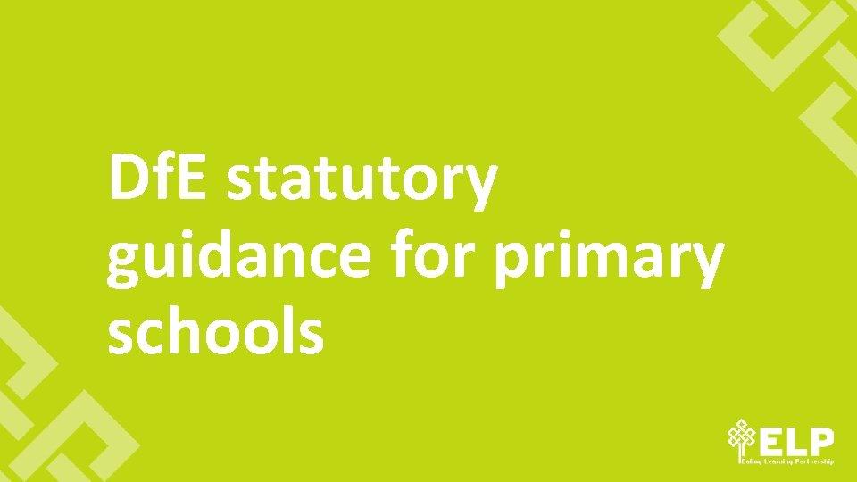Df. E statutory guidance for primary schools