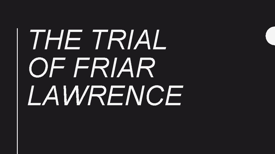 THE TRIAL OF FRIAR LAWRENCE