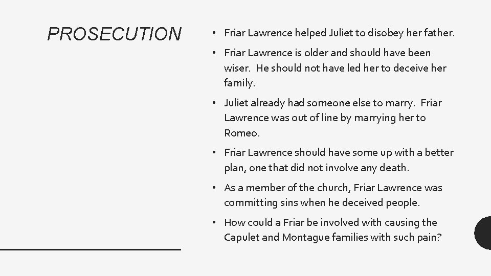PROSECUTION • Friar Lawrence helped Juliet to disobey her father. • Friar Lawrence is