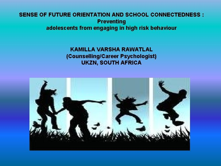 SENSE OF FUTURE ORIENTATION AND SCHOOL CONNECTEDNESS : Preventing adolescents from engaging in high