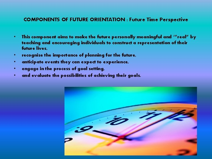 COMPONENTS OF FUTURE ORIENTATION : Future Time Perspective • • • This component aims