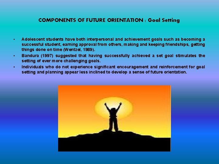 COMPONENTS OF FUTURE ORIENTATION : Goal Setting • • • Adolescent students have both
