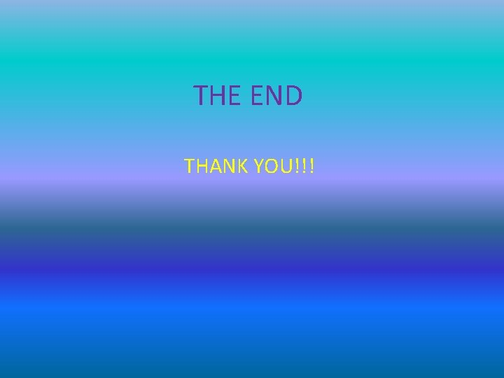 THE END THANK YOU!!!