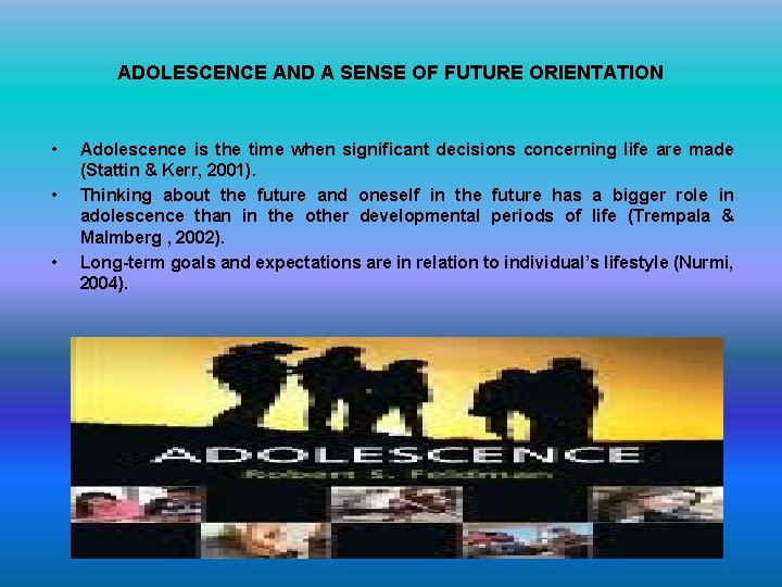 ADOLESCENCE AND A SENSE OF FUTURE ORIENTATION • • • Adolescence is the time