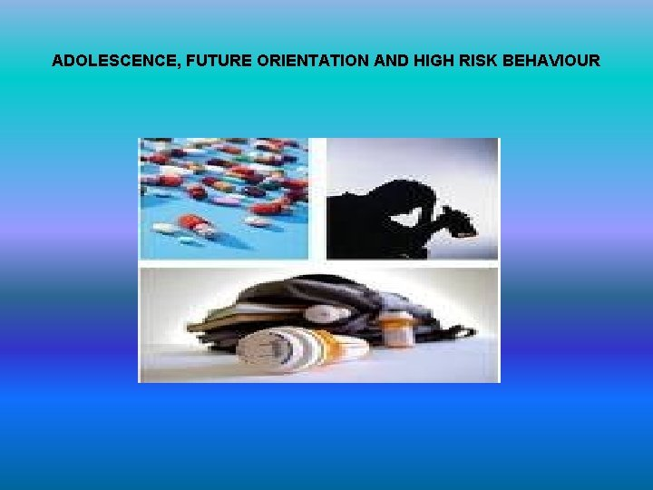 ADOLESCENCE, FUTURE ORIENTATION AND HIGH RISK BEHAVIOUR