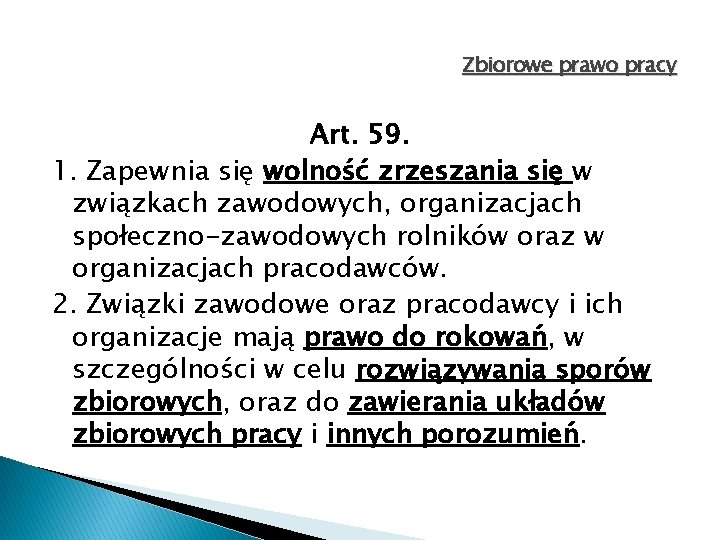 Zbiorowe prawo pracy Art. 59. 1. Zapewnia się wolność zrzeszania się w związkach zawodowych,
