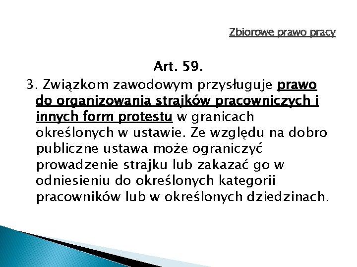Zbiorowe prawo pracy Art. 59. 3. Związkom zawodowym przysługuje prawo do organizowania strajków pracowniczych
