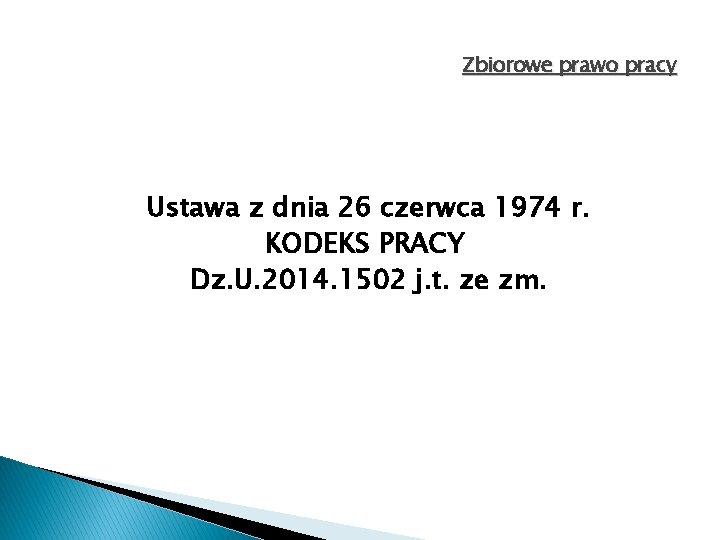 Zbiorowe prawo pracy Ustawa z dnia 26 czerwca 1974 r. KODEKS PRACY Dz. U.