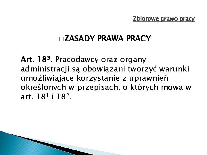 Zbiorowe prawo pracy � ZASADY PRAWA PRACY Art. 183. Pracodawcy oraz organy administracji są