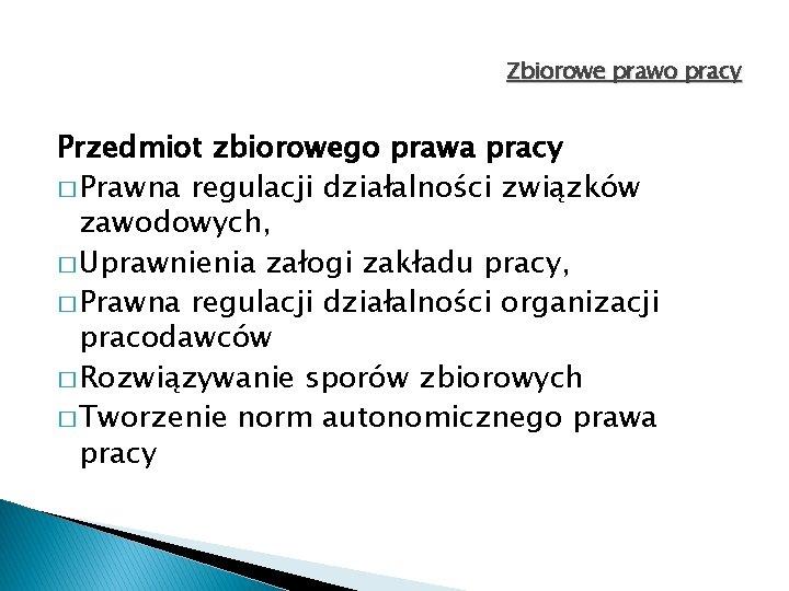 Zbiorowe prawo pracy Przedmiot zbiorowego prawa pracy � Prawna regulacji działalności związków zawodowych, �