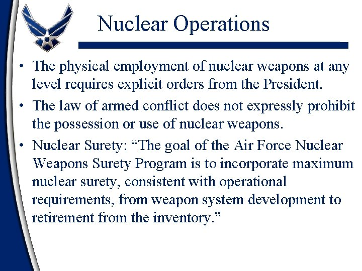 Nuclear Operations • The physical employment of nuclear weapons at any level requires explicit