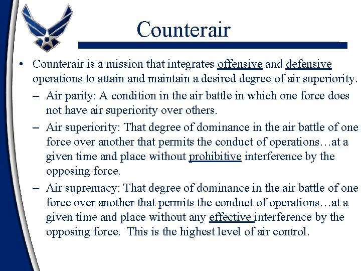 Counterair • Counterair is a mission that integrates offensive and defensive operations to attain