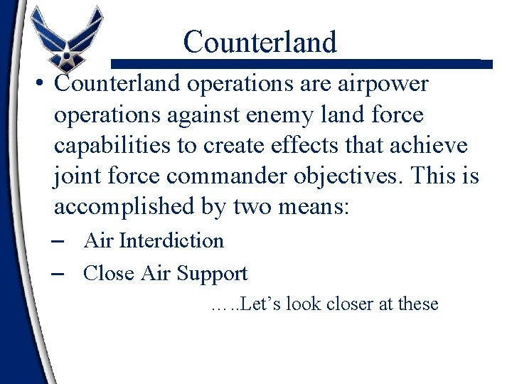 Counterland • Counterland operations are airpower operations against enemy land force capabilities to create