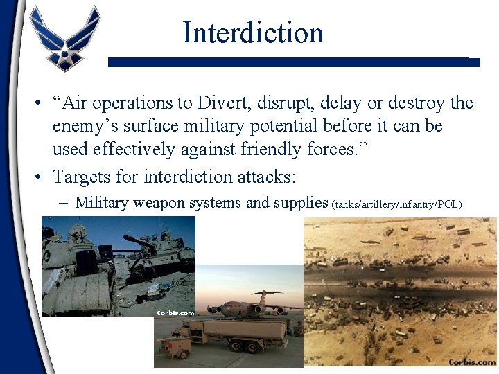 """Interdiction • """"Air operations to Divert, disrupt, delay or destroy the enemy's surface military"""