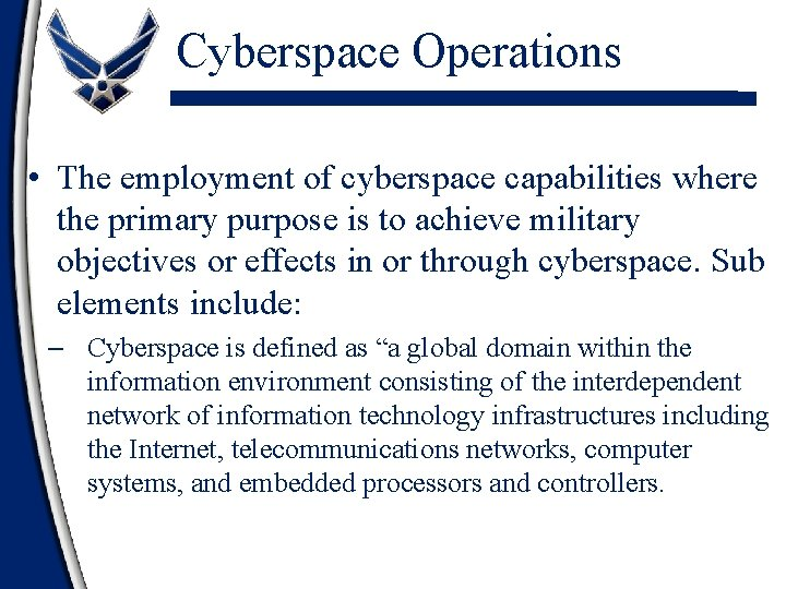 Cyberspace Operations • The employment of cyberspace capabilities where the primary purpose is to