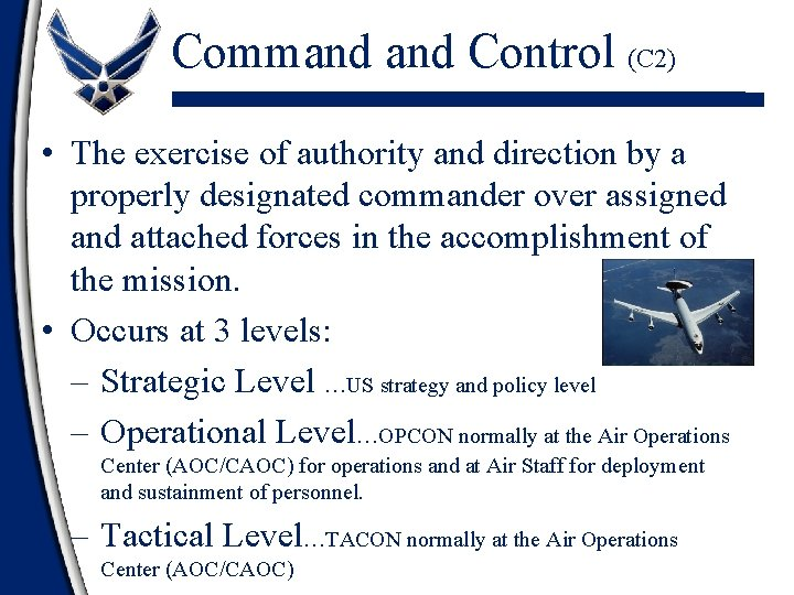 Command Control (C 2) • The exercise of authority and direction by a properly